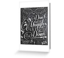Don't let the Muggles get you down Greeting Card