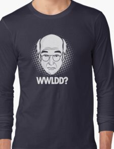 What would Larry David do? Long Sleeve T-Shirt