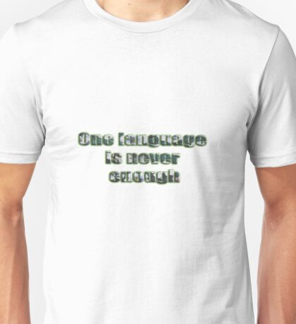 One Language is Never Enough Unisex T-Shirt
