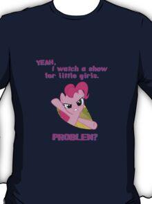 Problem with Pinkie Pie? T-Shirt