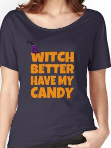 Witch Better Have My Candy Women's Relaxed Fit T-Shirt