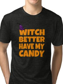 Witch Better Have My Candy Tri-blend T-Shirt