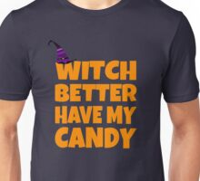 Witch Better Have My Candy Unisex T-Shirt
