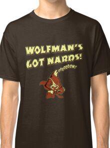 Wolfman's Got Nards Classic T-Shirt