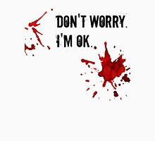 Don't Worry. I'm OK. Unisex T-Shirt