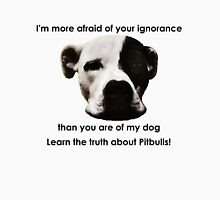 I'm more afraid of your ignorance than you are of my dog T-Shirt