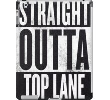 Straight Outta Top Lane iPad Case/Skin