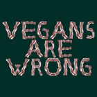 Vegans Are Wrong by phrebh