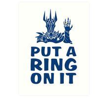Lord of the Rings - Sauron - PUT A RING ON IT Art Print