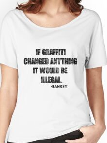 If Graffiti Changed Anything, It Would Be Illegal. Women's Relaxed Fit T-Shirt