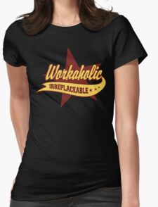 Workaholic Irreplaceable Womens Fitted T-Shirt
