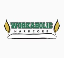 Hardcore Workaholic by HolidayT-Shirts