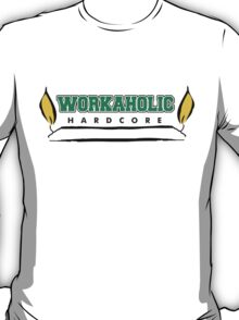 Hardcore Workaholic T-Shirt
