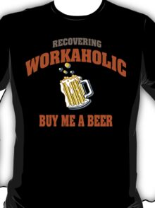 Recovering Workaholic Buy Me A Beer T-Shirt
