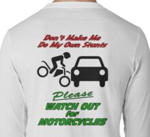 My Own Stunts - Watch out for Motorcycles Long Sleeve T-Shirt