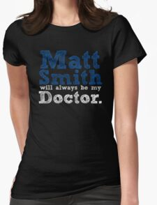 Matt Smith Will Always Be My Doctor Womens Fitted T-Shirt