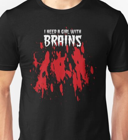 NEED A GIRL WITH BRAINS T-Shirt