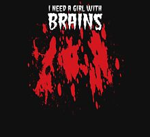 NEED A GIRL WITH BRAINS Unisex T-Shirt