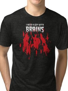 NEED A GUY WITH BRAINS Tri-blend T-Shirt