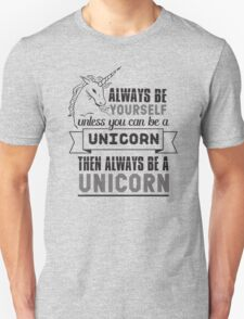 always be yourself unless you can be a unicorn then always be a unicorn T-Shirt