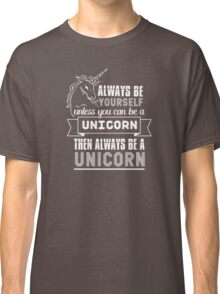Always Be a Unicorn Classic T-Shirt