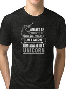 Always Be a Unicorn Tri-blend T-Shirt