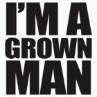 I'M A GROWN MAN by MrDtct