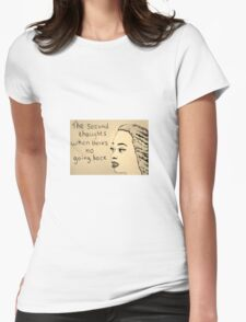 The Second Thoughts When There's No Going Back Womens Fitted T-Shirt