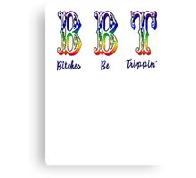 Bitches Be Trippin' Canvas Print