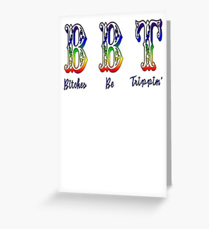 Bitches Be Trippin' Greeting Card
