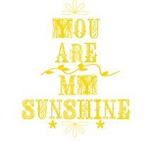 You are my sunshine by greenstonetype