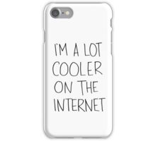 I'm a lot cooler on the internet. iPhone Case/Skin