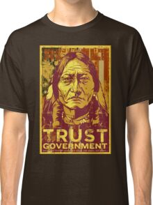 Trust The Government Sitting Bull Classic T-Shirt