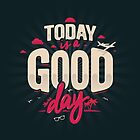 TODAY IS A GOOD DAY by snevi
