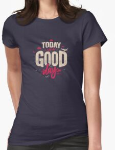 TODAY IS A GOOD DAY Womens Fitted T-Shirt