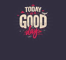 TODAY IS A GOOD DAY Unisex T-Shirt
