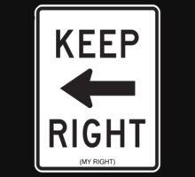 Keep Right (My Right) Sign, Tee Baby Tee