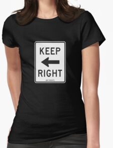 Keep Right (My Right) Sign, Tee Womens Fitted T-Shirt