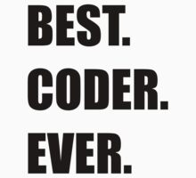 BEST. CODER. EVER. Programmer Humor Kids Clothes