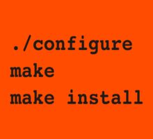 ./configure make make install for sysadmins and Linux users Kids Tee