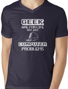 Geek are for life not just Computer Problems Mens V-Neck T-Shirt