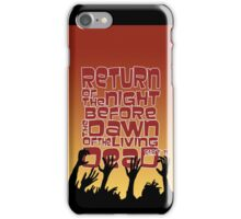 Return of the Night before the Dawn of the Living Dead pt2 iPhone Case/Skin