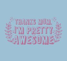 Thanks mum I'm pretty AWESOME! Kids Tee