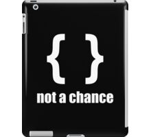 Braces not a chance - Humorous Design for Python Programmers White Font iPad Case/Skin