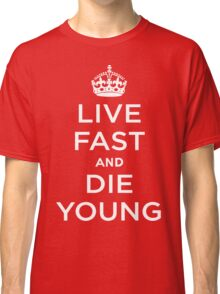 Live Fast Die Young Classic T-Shirt