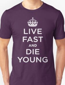 Live Fast Die Young Unisex T-Shirt