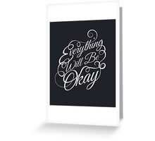 Everything Will Be Okay Greeting Card