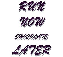 RUN NOW  CHOCOLATE LATER Photographic Print