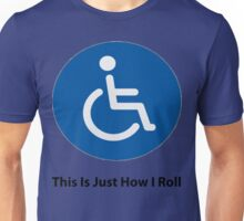 Disabled Sign- This Is Just How I Roll Unisex T-Shirt
