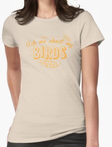 Ask me about my birds! T-Shirt
